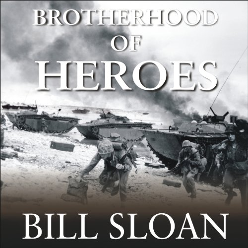 Brotherhood of Heroes     The Marines at Peleliu, 1944              By:                                                                                                                                 Bill Sloan                               Narrated by:                                                                                                                                 Patrick Lawlor                      Length: 11 hrs and 48 mins     173 ratings     Overall 4.3