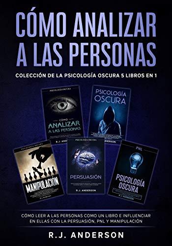 Cómo analizar a las Personas: Colección de la Psicología Oscura 5 libros en 1 – Cómo leer a la