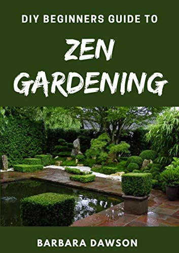DIY Beginners Guide To Zen Gardening: Perfect Manual For Beginners and Amatuers
