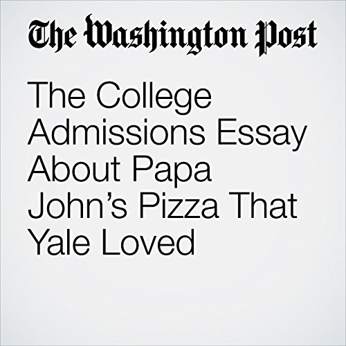 The College Admissions Essay About Papa John's Pizza That Yale Loved copertina