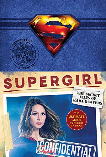 Supergirl: The Secret Files of Kara Danvers: The Ultimate Guide to the Hit TV Show
