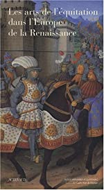 Les Arts de l'équitation dans l'Europe de la Renaissance - VIe colloque de l'Ecole nationale d'équitation au château d'Oiron (4 et 5 octobre 2002) de Patrice Franchet d'Espèrey