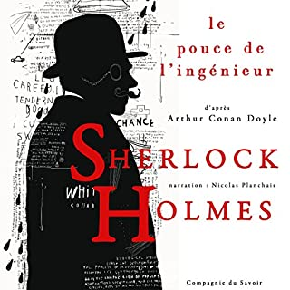 Le pouce de l'ingénieur     Les enquêtes de Sherlock Holmes et du Dr Watson              De :                                                                                                                                 Arthur Conan Doyle                               Lu par :                                                                                                                                 Nicolas Planchais                      Durée : 1 h et 2 min     Pas de notations     Global 0,0