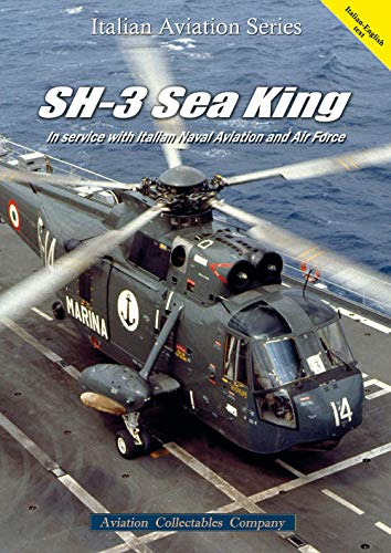 SH-3 Sea King. In service with Italian Naval Aviation and Air Force. Ediz. italiana e inglese