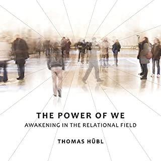 The Power of We     Awakening in the Relational Field              By:                                                                                                                                 Thomas Hübl                               Narrated by:                                                                                                                                 Thomas Hübl                      Length: 7 hrs and 28 mins     3 ratings     Overall 5.0