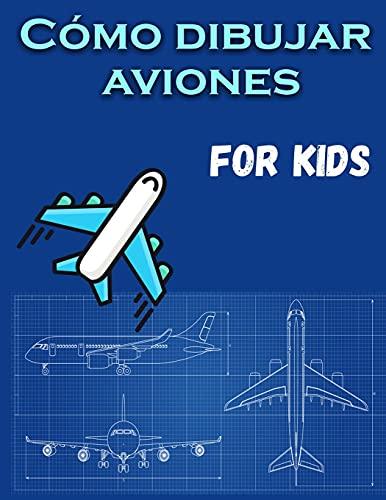 Cómo dibujar aviones para niños: Un divertido libro para colorear para niños con actividades de aprendizaje sobre cómo dibujar y también para crear ... hermosos. Libro de actividades para niños
