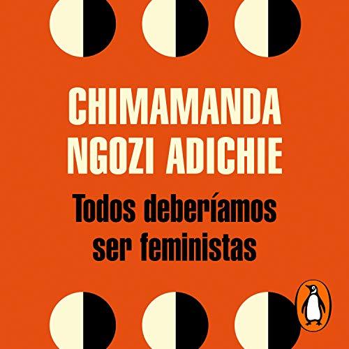 Todos deberíamos ser feministas [We Should All Be Feminists] Audiobook By Javier Calvo - translator, Chimamanda Ngozi Adichie cover art