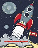 My Space Mission Notebook - Journal - Diary: Composition Book for School for Kids - Boys & Girls (Size: 8 x 10) - Wide Ruled: Volume 3 (Notebooks for Kids)
