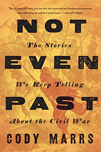 Image of Not Even Past: The Stories We Keep Telling about the Civil War