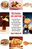 Why Humans Like Junk Food: The Inside Story on Why You Like Your Favorite Foods, the Cuisine Secrets of Top Chefs, and How to Improve Your Own Cooking Without a Recipe!