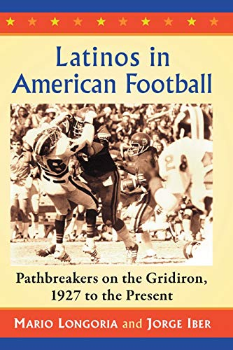 Compare Textbook Prices for Latinos in American Football: Pathbreakers on the Gridiron, 1927 to the Present  ISBN 9781476668864 by Longoria, Mario,Iber, Jorge