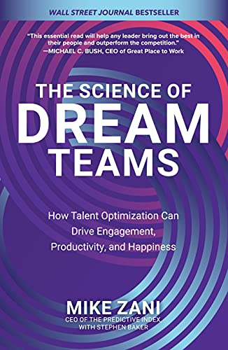 The Science of Dream Teams: How Talent Optimization Can Drive Engagement, Productivity, and Happiness by [Mike Zani]