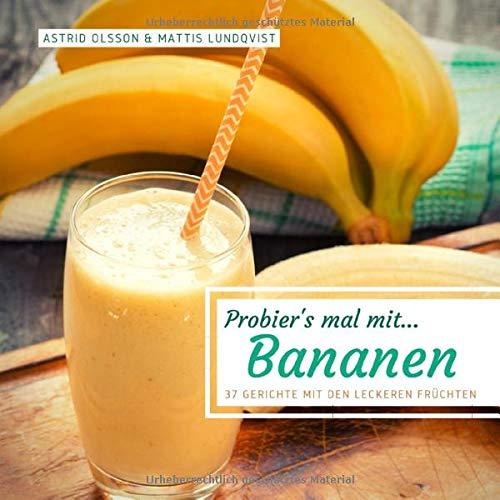 Probier\'s mal mit...Bananen: 37 Gerichte mit den leckeren Früchten (Probier\'s mal mit leckeren Rezepten, Band 4)