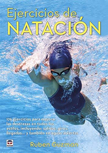 EJERCÍCIOS DE NATACIÓN: 176 ejercicios para mejorar las destrezas en todos los estilos, incluyendo: salidas, giros, llegadas...y también en aguas abiertas