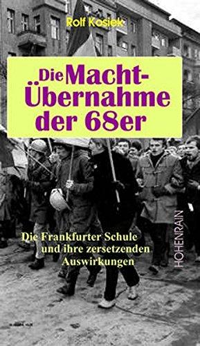 Die Machtübernahme der 68er: Die Frankfurter Schule und ihre zersetzenden Auswirkungen (Veröffentlichungen der Stiftung Kulturkreis 2000)