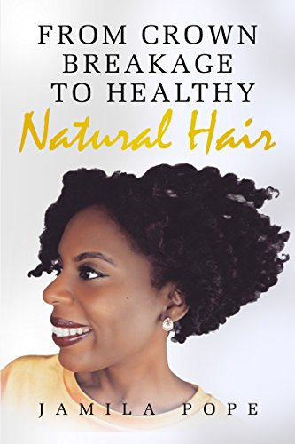 From Crown Breakage To Healthy Natural Hair (English Edition)