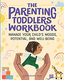 Parenting Toddlers Workbook: Manage Your Child's Moods, Potential, and Well-Being by [Katie  Penry PsyD]
