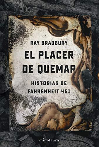 El placer de quemar: Historias de Fahrenheit 451 (Biblioteca Ray Bradbury)