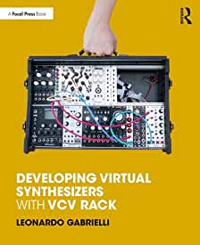 Developing Virtual Synthesizers with VCV Rack, 1st Edition from Focal Press and Routledge