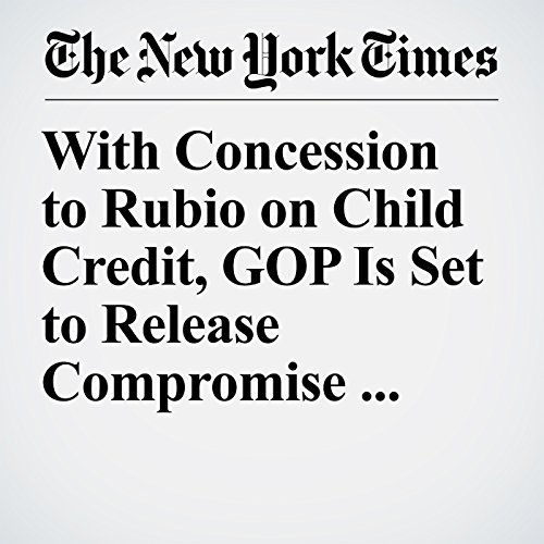 With Concession to Rubio on Child Credit, GOP Is Set to Release Compromise Tax Plan copertina