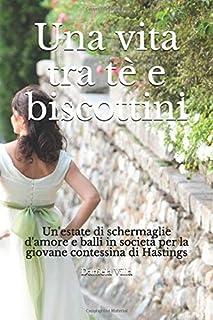 Una vita tra tè e biscottini: Un'estate di schermaglie d'amore e balli in società per la giovane contessina di Hastings (B...