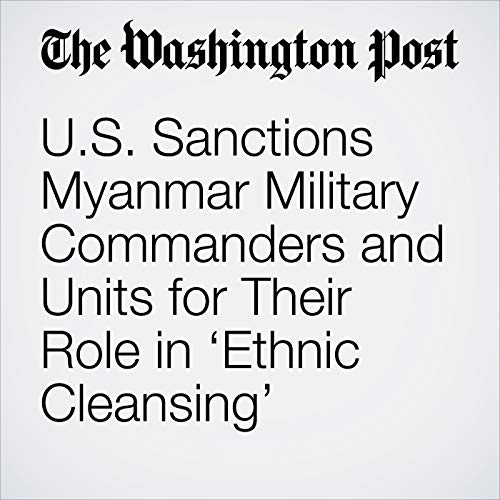 U.S. Sanctions Myanmar Military Commanders and Units for Their Role in 'Ethnic Cleansing' copertina
