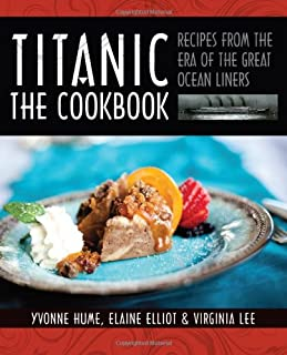 Titanic: The Cookbook: Recipes from the Era of the Great Ocean Liners