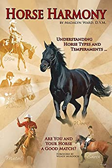 HORSE HARMONY - UNDERSTANDING HORSE TYPES AND TEMPERAMENTS: ARE YOU AND YOUR HORSE A GOOD MATCH? by [Madalyn Ward]