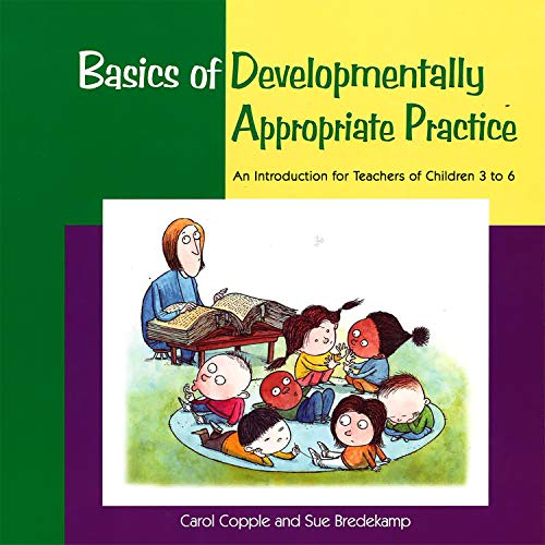 Basics of Developmentally Appropriate Practice: An Introduction for Teachers of Children 3 to 7 (Basics series)