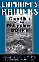 Lapham's Raiders: Guerrillas in the Philippines, 1942-1945