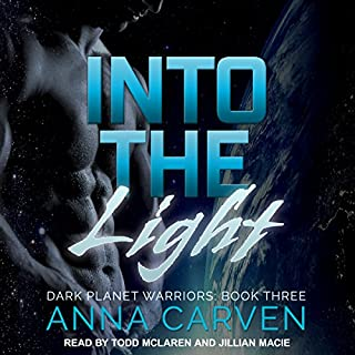 Into the Light     Dark Planet Warriors, Book 3              By:                                                                                                                                 Anna Carven                               Narrated by:                                                                                                                                 Jillian Macie,                                                                                        Todd McLaren                      Length: 9 hrs and 46 mins     205 ratings     Overall 4.6
