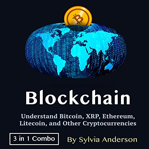 Blockchain: Understand Bitcoin, XRP, Ethereum, Litecoin, and Other Cryptocurrencies - 3 in 1 Combo cover art