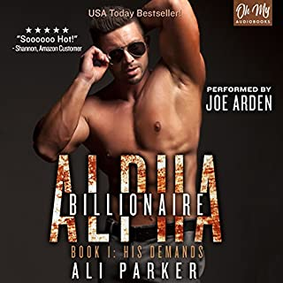 His Demands     Billionaire Alpha, Book 1              By:                                                                                                                                 Ali Parker                               Narrated by:                                                                                                                                 Joe Arden                      Length: 8 hrs and 25 mins     109 ratings     Overall 4.4