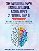 Cognitive Behavioral Therapy, Emotional Intelligence, Buddhism, Empath, Self-Esteem & Discipline: Overcome Anxiety & Depression, Program Your Self-image for High Self-Love, Compassion and Success