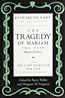 The Tragedy of Mariam, the Fair Queen of Jewry: with The Lady Falkland: Her Life, by One of Her Daughters by Elizabeth Cary(1994-02-07)
