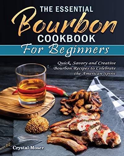 The Essential Bourbon Cookbook for Beginners