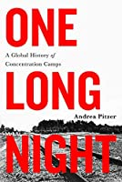 One Long Night: A Global History of Concentration Camps