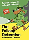 The Fallacy Detective: Thirty-Eight Lessons on How to Recognize Bad Reasoning by Nathaniel Bluedorn, etc.
