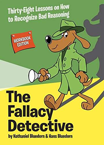 The Fallacy Detective: Thirty-Eight Lessons on How to Recognize Bad Reasoning