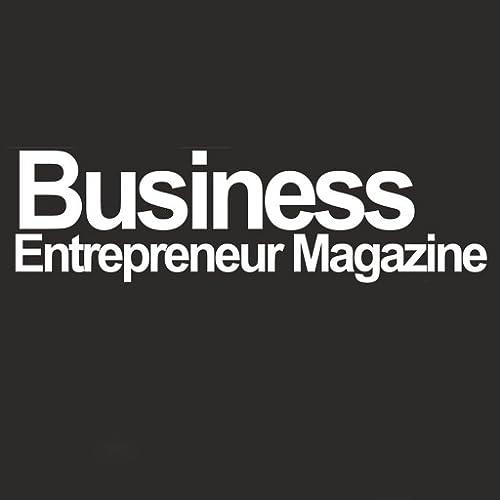Business Entrepreneur Magazine - Business Ideas, News, Articles, Newsstand, Blog Reader App