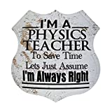 Vintage Road Tin Signs, I'm A Physics Teacher To Save Time Lets Just Assume I'm Always Right Aluminum Sign with Bullet Holes Metal Shop Poster Street Plaques Wall Decoration for Home Garage