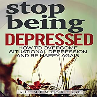 Stop Being Depressed: How to Overcome Situational Depression and Be Happy Again audiobook cover art