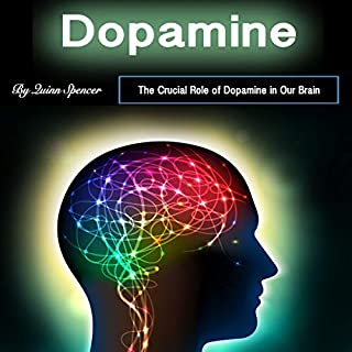 Dopamine: The Crucial Role of Dopamine in Our Brain                   By:                                                                                                                                 Quinn Spencer                               Narrated by:                                                                                                                                 Eric Boozer                      Length: 1 hr and 7 mins     19 ratings     Overall 4.7