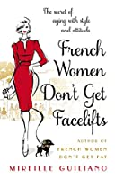 French Women Don't Get Facelifts: Aging with Attitude