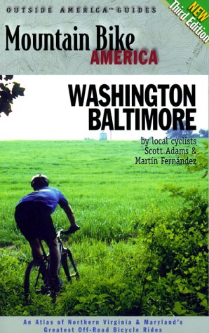Mountain Bike America: Washington, D.C./ Baltimore, 3rd: An Atlas of Washington D.C. and Baltimore's  Greatest Off-Road Bicycle Rides (Mountain Bike America Guides)