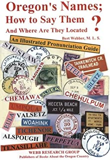Oregon's Names; How to Say Them and Where Are They Located?: An Illustrated Pronunciation Guide