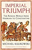 Imperial Triumph: The Roman World from Hadrian to Constantine