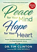 Peace for Your Mind, Hope for Your Heart: Regain Emotional and Spiritual Balance in a Post-pandemic World