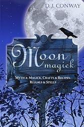Moon Magick: Myth & Magic, Crafts & Recipes, Rituals & Spells (Llewellyn's Practical Magick): D.J. Conway