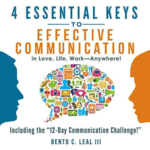 4 Essential Keys to Effective Communication in Love, Life, Work - Anywhere! Audiobook By Bento C. Leal III cover art